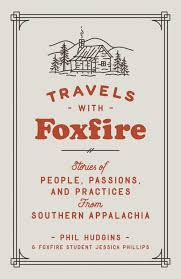 Travels with Foxfire: Stories of People, Passions, and Practices from Southern Appalachia by Phil Hudgins and Jessica Phillips