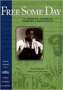 Free Some Day: The African-American Families of Monticello by Lucia Stanton