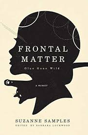 Frontal Matter: Glue Gone Wild: A Memoir by Suzanne Samples
