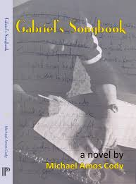 Gabriel's Songbook by Michael Amos Cody