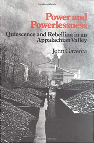 Power and Powerlessness: Quiescence and Rebellion in an Appalachian Valley by John Gaventa