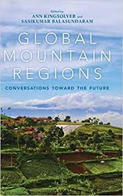 Global Mountain Regions: Conversations Toward the Future by Ann Kingsolver and Sasikumar Balasundaram