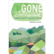 Gone Dollywood: Dolly Parton's Mountain Dream by Graham Hoppe