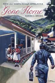 Gone Home: Race and Roots through Appalachia by Karida L. Brown.
