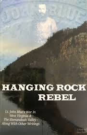 Hanging Rock Rebel: Lt. John Blue's War in West Virginia & The Shenandoah Valley - Along with Other Writings edited by Dan Oates