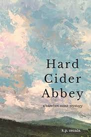 Hard Cider Abbey: A Barefoot Monk Mystery by K. P. Cecala.