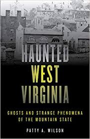 Haunted West Virginia: Ghosts and Strange Phenomena of the Mountain State by Patty A. Wilson