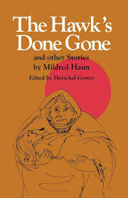 The Hawk's Done Gone and Other Stories by Mildred Haun.
