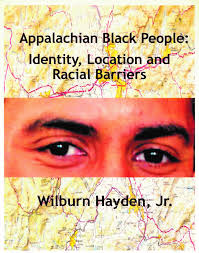 Appalachian Black People: Identity, Location and Racial Barriers by Wilburn Hayden, Jr.