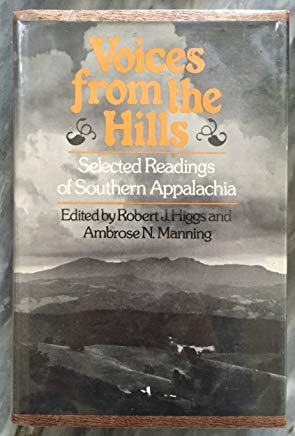 Voices from the Hills: Selected Readings of Southern Appalachia edited by Robert J. Higgs and Ambrose N. Manning