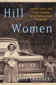 Hill Women: Finding Family and a Way Forward in the Appalachian Mountains by Cassie Chambers