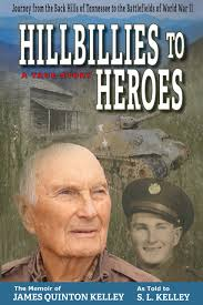 Hillbillies to Heroes: A True Story: The Memoir of James Quinton Kelley as told to S. L. Kelley