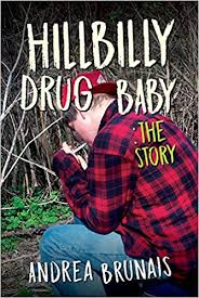 Hillbilly Drug Baby: The Story by Andrea Brunais