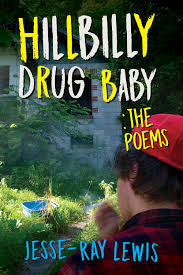 Hillbilly Drug Baby: The Poems by Jesse-Ray Lewis