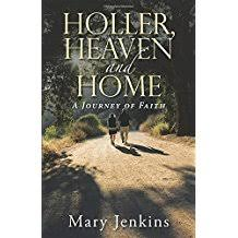 Holler, Heaven and Home: A Journey of Faith by Mary Jenkins