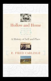 Hollow and Home: A History of Self and Place by E. Fred Carlisle