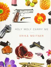 Holy Moly Carry Me: Poems by Erika Meitner