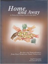Home and Away: A University Brings Food to the Table, Recipes and Remembrances from East Tennessee State University by Fred W. Sauceman.