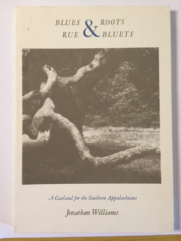 Blues & Roots/Rue & Bluets: A Garland for the Southern Appalachians by Jonathan Williams