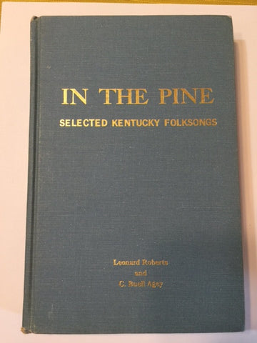 In the Pine: Selected Kentucky Folksongs by Leonard Roberts and C. Buell Agey