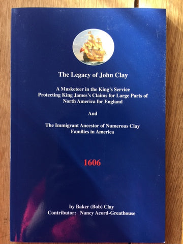 The Legacy of John Clay by Baker (Bob) Clay