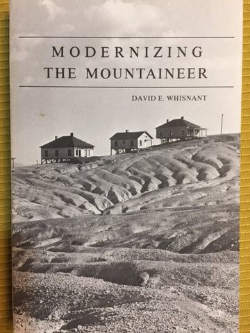 Modernizing the Mountaineer: People, Power, and Planning in Appalachia by David E. Whisnant