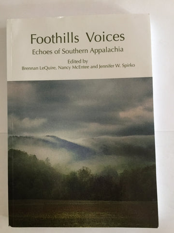Foothills Voices: Echoes of Southern Appalachia edited by Brennan LeQuire, Nancy McEntee and Jennifter W. Spirko.