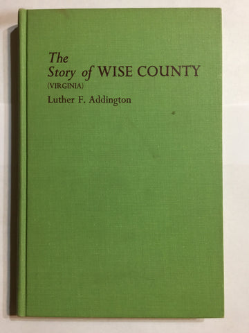 The Story of Wise County (Virginia) by Luther F. Addington - SIGNED