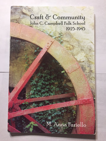 Craft and Community: John C. Campbell Folk School: 1925-1945 by M. Anna Fariello