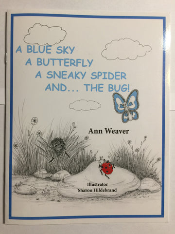 A Blue Sky A Butterfly A Sneaky Spider and . . .The Bug! by Ann Weaver