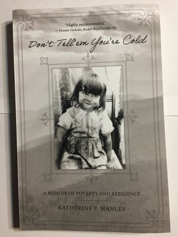 Don't Tell'em You're Cold: A Memoir of Poverty and Resilience by Katherine P. Manley
