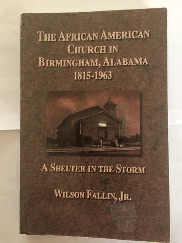 The African American Church in Birmingham, Alabama, 1815-1963: A Shelter in the Storm by Wilson Ballin, Jr.