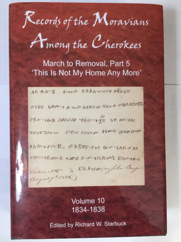 "Records of the Moravians Among the Cherokees: March to Removal, Part 5: ""This Is Not My Home Anymore"" – Volume 10 – 1834-1838 edited by Richard W. Starbuck"