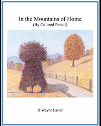 In the Mountains of Home (By Colored Pencil) by H. Wayne Easter