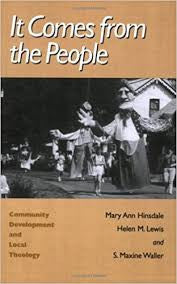 It Comes from the People: Community Development and Local Theology by Mary Ann Hinsdale, Helen M. Lewis and S. Maxine Waller