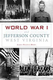 World War I and Jefferson County, West Virginia by James Francis Horn