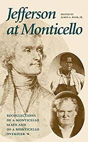 Jefferson at Monticello: Recollections of a Monticello Slave and of a Monticello Overseer edited by James A. Bear, Jr.