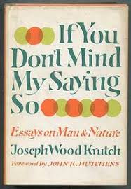 If You Don't Mind My Saying So: Essays on Man & Nature by Joseph Wood Krutch - SIGNED