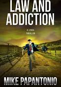 Law and Addiction: A Legal Thriller by Mike Papantonio