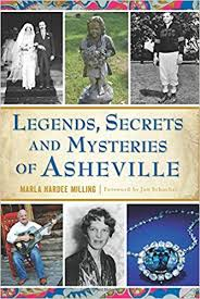 Legends, Secrets and Mysteries of Asheville by Marla Hardee Milling