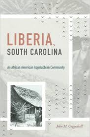 Liberia, South Carolina: An African American Appalachian Community by John M. Coggeshall