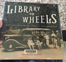 Library on Wheels: Mary Lemist Titcomb and America's First Bookmobile by Sharlee Glenn
