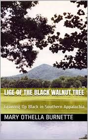 Lige of the Black Walnut Tree: Growing up Black in Southern Appalachia by Mary Othella Burnette