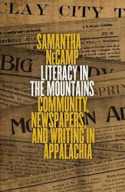 Literacy in the Mountains: Community, Newspaper, and Writing in Appalachia by Samantha NeCamp