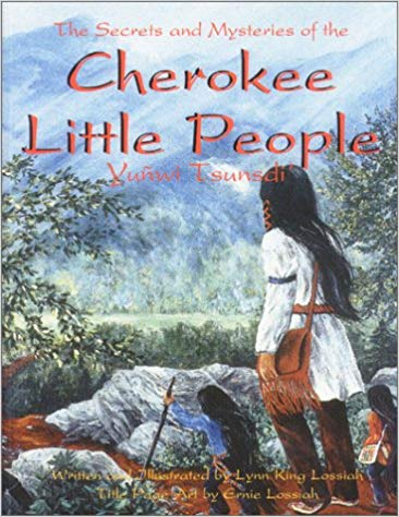 The Secrets and Mysteries of the Cherokee Little People by Lois Lossiah
