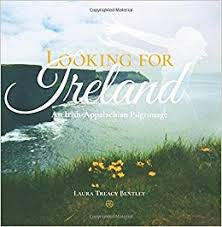 Looking for Ireland: An Irish-Appalachian Pilgrimage by Laura Treacy Bentley.