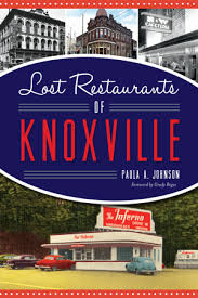Lost Restaurants of Knoxville by Paula A. Johnson