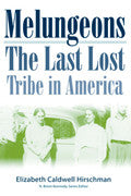 Melungeons: The Last Lost Tribe in America by Elizabeth Caldwell Hirschman