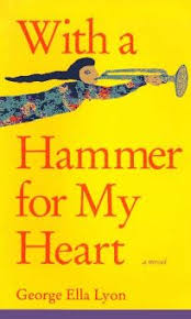 With a Hammer for My Heart by George Ella Lyon - SIGNED