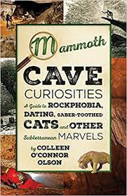 Mammoth Cave Curiosities: A Guide to Rockphobia, Dating, Saber-Toothed Cats and Other Subterranean Marvels by Colleen O'Connor Olson